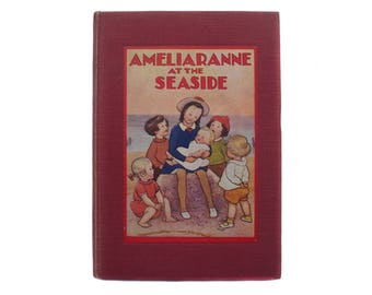 Vintage 1930s 'Ameliaranne at the Seaside' Hardcover Book Margaret Gilmour A B Pearse Colour Plate Illustrations Cloth Bound Beach Holiday
