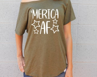 MERICA AF T-Shirt | MERICA Af Shirt | Merica Shirt | Merica Tee | Flowy Tee | Off Shoulder Shirt | July 4th Tee | 4th of July Outfit Cute
