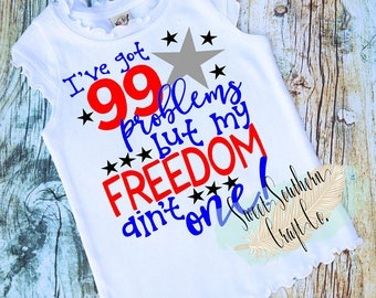 I've got 99 Problems But My Freedom Ain't One Baby Bodysuit,Youth Sizes Available,4th of July,America,Merica, Independence Day