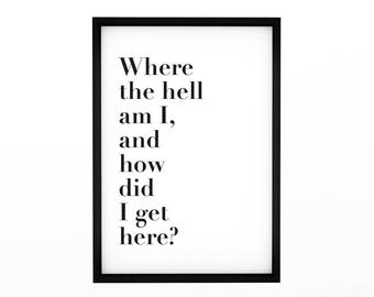 Where the hell am I, and  how did  I get here. Poster, Typographic Art, Art House, Funny Poster
