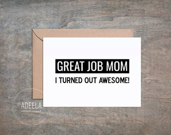 Funny Mothers Day Card /Notecard /Message Card, Humor, Great job mom, I turned out awesome, Instant Digital Download, 5x7 Card, Mom Love