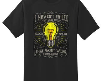 I haven't failed I just found 10,000 ways that won't work tee shirt 08012016