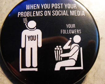 WHEN YOU PoST YoUR PRoBLEMS oN SoCIAL MEDIA   pinback buttons badges pack!