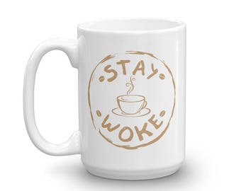 Stay Woke Mug for the Woke AF