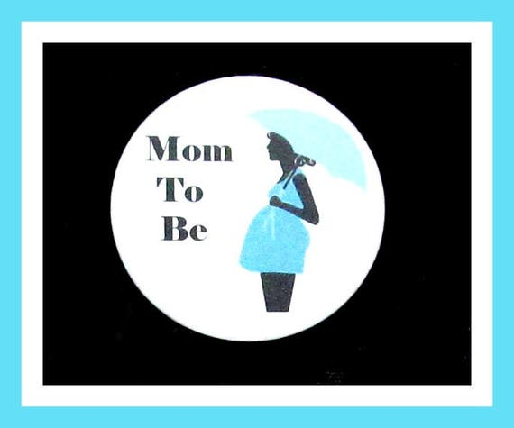 Mom To Be, Baby Shower Favors,Its a Boy Favors,Button Pin - 2.25""