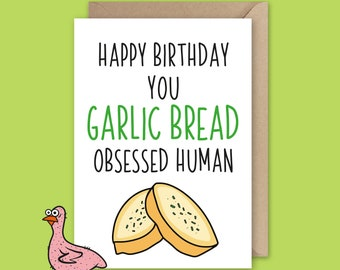 Garlic Bread Obsessed Human Being - Birthday Card