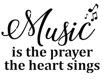 Music is the prayer the heart sings (stencil)