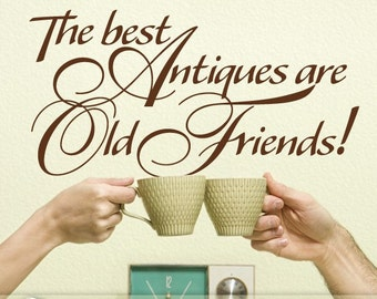 Vinyl Wall Decal: Best Antiques are Old Friends Funny Quote for Retro Decor