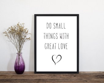 Do Small Things With Great Love, Print Quote, Wall Art, Art Print, Typography Poster, Scandinavian Art, Minimalist Print, Love Print