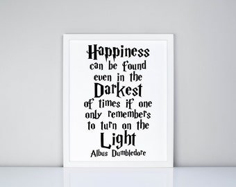 caefabc99 Happiness can be found even in the darkest times if one only remembers to  turn on the light Printable // Harry Potter // Digital file