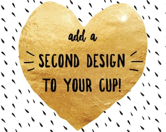 Add a Second Design to Your Cup!