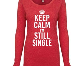 Keep Calm I'm Still Single Print Logo Long Sleeve Top T-shirt - Personalized - TriBlend Scoop Neck