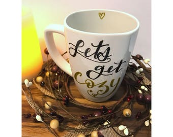 """Lets Get Cozy"" - Hand Painted Coffee Mug."