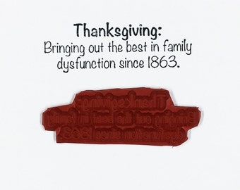 Thanksgiving Bringing Out The Best In Family Dysfunction Since 1863 - Altered Attic Rubber Stamp - Funny Quote Greeting Art Craft Scrapbook