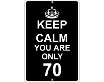 Keep Calm You Are Only 70 Metal Aluminum Sign