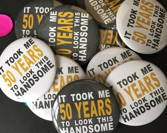 It Took Me 50 Years to Look This Handsome, 50th BIrthday Buttons, 50th Birthday, 50th Party Favor, Birthday Gift, 50th Birthday Party, Gag