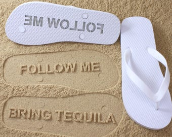 Follow Me Bring Tequila Flip Flops Sand Imprint *check size chart, see 3rd product photo*