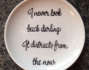 Quote Ring Dish, I never look back darling. It distracts from the now., Porcelain Ring Dish, Trinket Dish