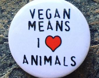Vegan Badge, Vegan means I Love Animals, Pin Badge, Animal Rights Badge, 25mm