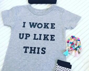 I Woke Up Like This Shirt, I Woke Up Like This Tee-Shirts, Kids I Woke Up Like This Tee-Shirt, Adults I woke Up Like This Shirt, Streetwear