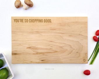 Cutting Board, Serving Board, You're So Chopping Good, Hard Maple Wood Board