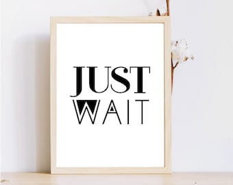 8 x 10 wall print / 'Just Wait' / wall art décor / poster prints / Inspirational quotes / instant download / printable word art