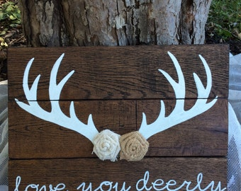 Love you deerly sign with burlap flowers and antlers,  pallet signs, rustic home decor