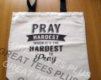 Pray the hardest when it's the hardest to pray tote bag. Free Shipping!