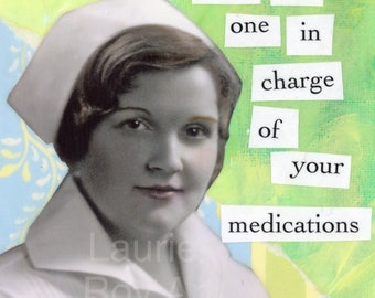 Be Nice I'm The One In Charge Of Your Medications - Funny Nurse Card - Sarcastic Snarky Vintage Photo Collage Mixed Media Card #037