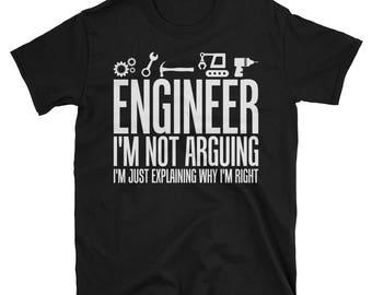 Engineer I'm Not Arguing I'm Just Explaining Why I'm Right T-Shirt