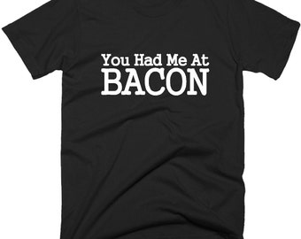 You Had Me At Bacon T-Shirt, Funny Bacon Tee Shirt.