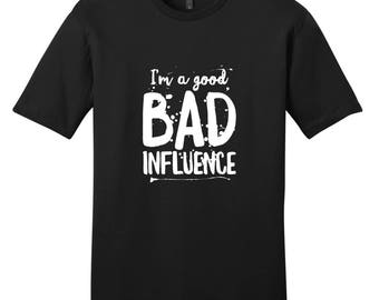 I'm A Good Bad Influence - Funny Quote T-Shirt