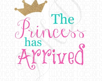 DIGITAL FILE The Princess Has Arrived Iron On - Digital Download - You Print