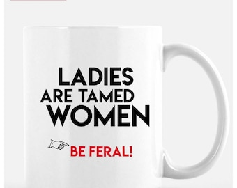 Feminist cup. Ladies are tamed women. Be feral!,  11oz cup, shipping free to United States