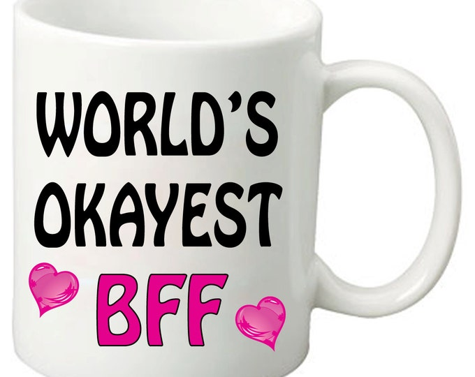 WORLD'S OKAYEST BFF (Best Friends Forever) - 11 Oz Funny Coffee Mugs - Mother's day gift, birthday gifts for friends, sisters, & moms