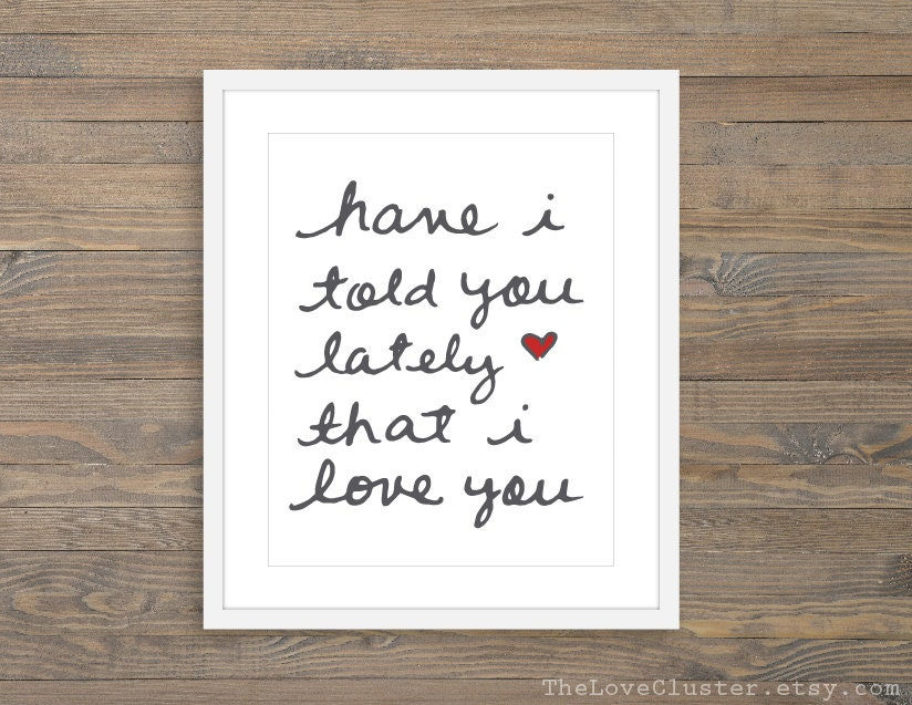 Have i told you lately that i love you art print zoom stopboris Image collections