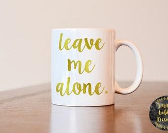 Leave me alone mug, funny coffee mug, introvert coffee mug, gag gift, joke gift, gift for coworker, gift for friend, funny mug