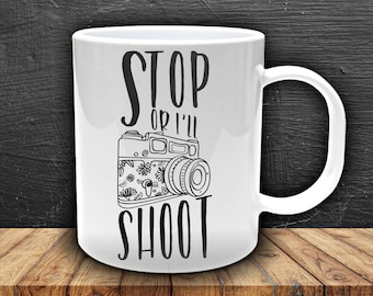 Stop or I'll Shoot Mug ~ Photographer~Shutterbug ~Blogger~~~