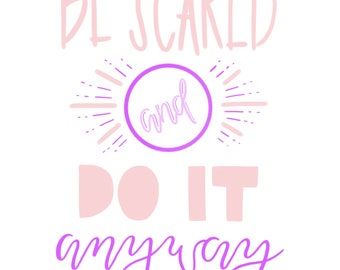Be Scared and Do It Anyway Print