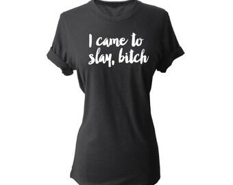 Slay tshirt, Slay all day, I slay, Slay ok, I came to slay,