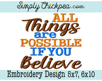 Embroidery Design  All Things are Possible if you Believe - For 5x7 and 6x10 Hoops - Christian - Saying