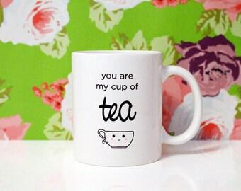 11oz Coffee Mug - You are my cup of TEA - Tea mug - Cute Mug - Gifts for Her - Birthday Gift - Tea Lover