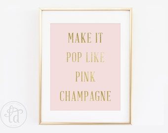 Make it Pop Like Pink Champagne Print - 8 x 10 or 5 x 7 - INSTANT DOWNLOAD