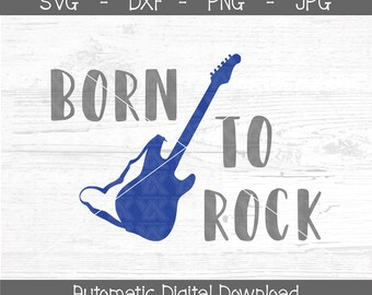 Born to Rock SVG, dxf, png, jpg - DIGITAL FILES Only - Newborn Music Svg