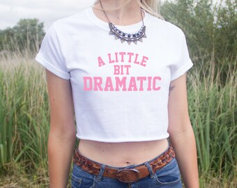 A Little Bit Dramatic Crop Top Shirt Fashion Dope Fresh TV Quote Pink Mean