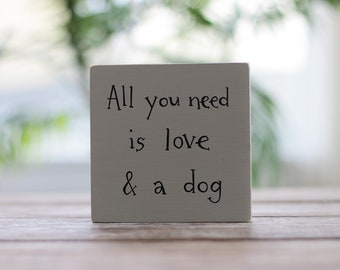 Small Dog Sign, All You Need is Love and a Dog Sign, Small Wood Sign, Gift for Dog Lover, Dog Sign, Custom Wood Sign, Dog shelf sitter