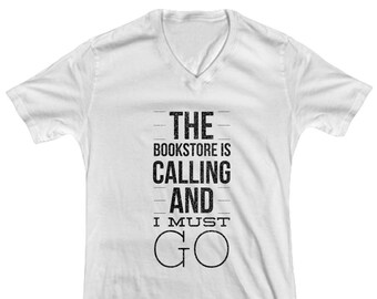 Women's Graphic Tee, V-neck Bookworm for Her Shirt, Readers tshirt, Reading Quote The Bookstore is Calling and I Must Go, Bookish, Book Nerd