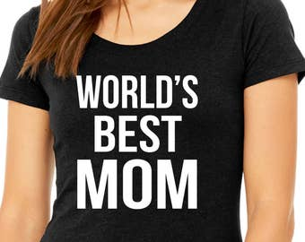 World's Best Mom - Best Mom Ever - New Mom Gift - Gift for Mom - Funny Mom Shirt - Pregnancy Announcement Shirt - Mother's Day tee