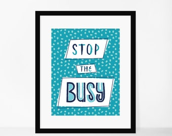 8x10 Print- Stop The Busy Print **Digital Download**
