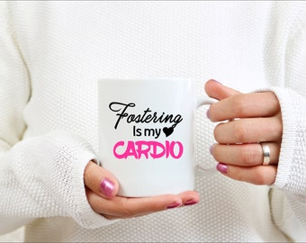 Fostering is My Cardio Mug, Foster Mom gift, Foster Mom, Foter care Gift, Foster Mother Day Gift, Make Foster Mom Smile, Foster Care Humor